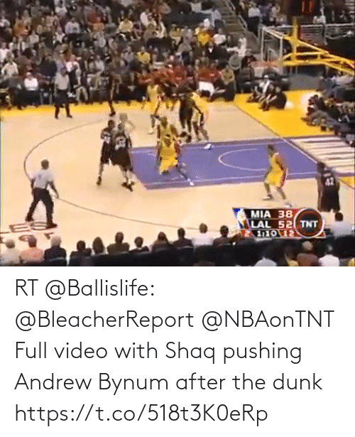 After The: RT @Ballislife: @BleacherReport @NBAonTNT Full video with Shaq pushing Andrew Bynum after the dunk https://t.co/518t3K0eRp