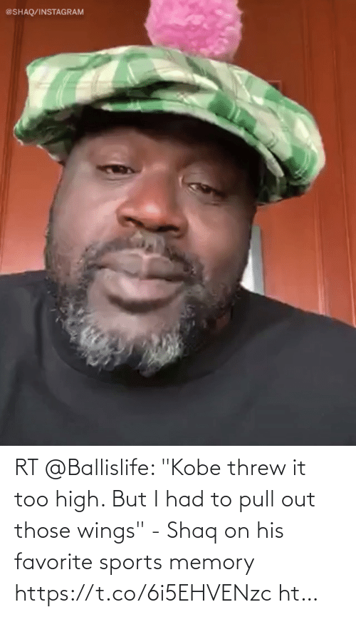 """Shaq: RT @Ballislife: """"Kobe threw it too high. But I had to pull out those wings"""" - Shaq on his favorite sports memory https://t.co/6i5EHVENzc ht…"""