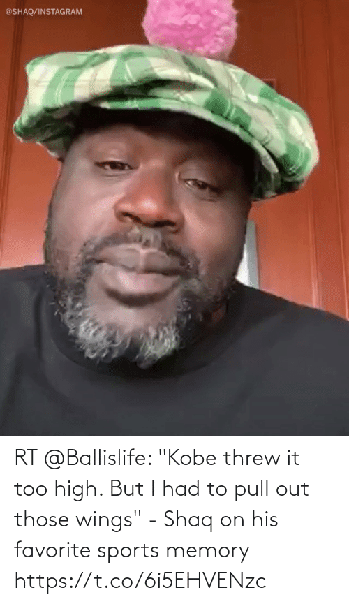 """Shaq: RT @Ballislife: """"Kobe threw it too high. But I had to pull out those wings"""" - Shaq on his favorite sports memory https://t.co/6i5EHVENzc"""