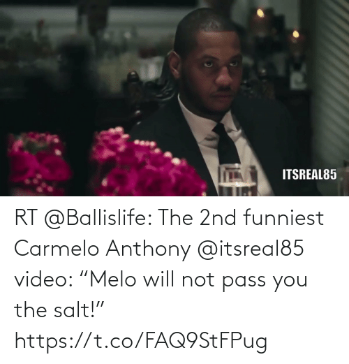 """pass: RT @Ballislife: The 2nd funniest Carmelo Anthony @itsreal85 video: """"Melo will not pass you the salt!""""   https://t.co/FAQ9StFPug"""