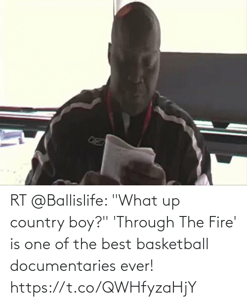 """boy: RT @Ballislife: """"What up country boy?""""  'Through The Fire' is one of the best basketball documentaries ever! https://t.co/QWHfyzaHjY"""
