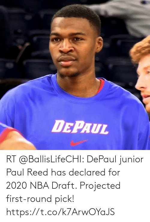 Reed: RT @BallisLifeCHI: DePaul junior Paul Reed has declared for 2020 NBA Draft. Projected first-round pick!  https://t.co/k7ArwOYaJS