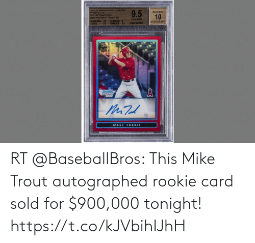 card: RT @BaseballBros: This Mike Trout autographed rookie card sold for $900,000 tonight! https://t.co/kJVbihIJhH
