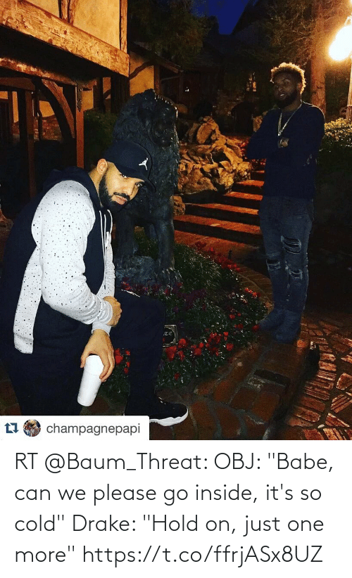 """One More: RT @Baum_Threat: OBJ: """"Babe, can we please go inside, it's so cold""""  Drake: """"Hold on, just one more"""" https://t.co/ffrjASx8UZ"""