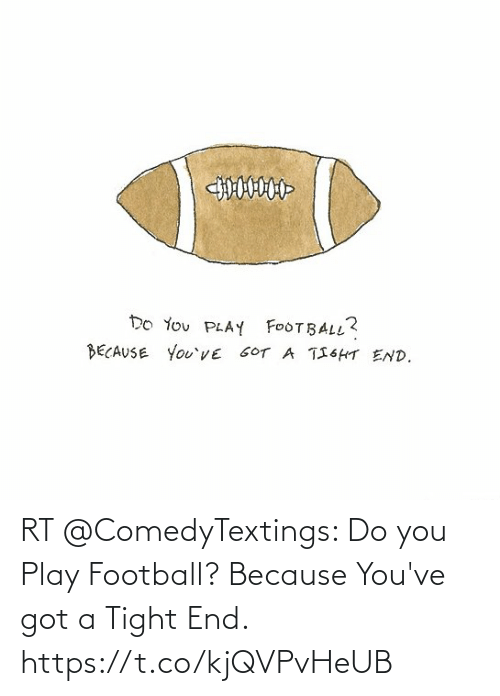 tight: RT @ComedyTextings: Do you Play Football? Because You've got a Tight End. https://t.co/kjQVPvHeUB