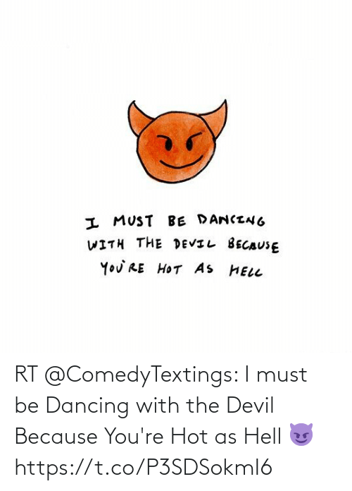Dancing: RT @ComedyTextings: I must be Dancing with the Devil  Because You're Hot as Hell 😈 https://t.co/P3SDSokmI6