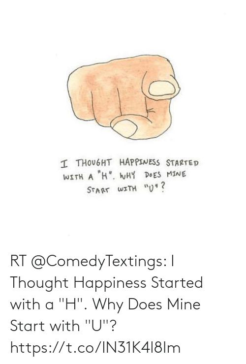 """H: RT @ComedyTextings: I Thought Happiness Started with a """"H"""".  Why Does Mine Start with """"U""""? https://t.co/IN31K4l8Im"""