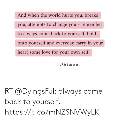 Back: RT @DyingsFul: always come back to yourself. https://t.co/mNZSNVWyLK