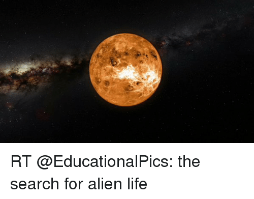 Life, Memes, and Alien: RT @EducationalPics: the search for alien life