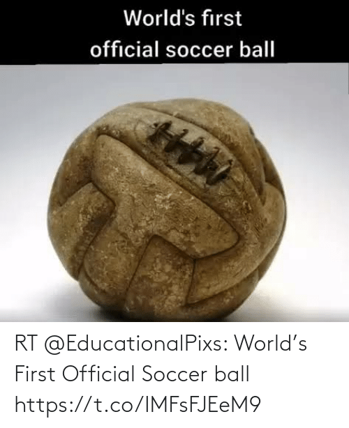 Memes, Soccer, and World: RT @EducationalPixs: World's First Official Soccer ball https://t.co/IMFsFJEeM9