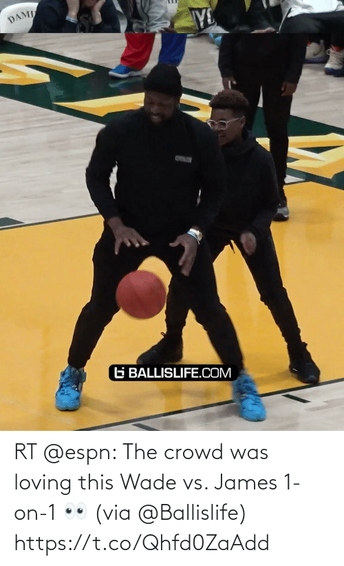 crowd: RT @espn: The crowd was loving this Wade vs. James 1-on-1 👀  (via @Ballislife) https://t.co/Qhfd0ZaAdd