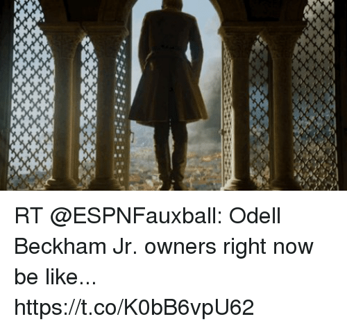 Be Like, Football, and Nfl: RT @ESPNFauxball: Odell Beckham Jr. owners right now be like... https://t.co/K0bB6vpU62