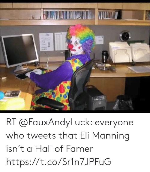 Eli Manning: RT @FauxAndyLuck: everyone who tweets that Eli Manning isn't a Hall of Famer https://t.co/Sr1n7JPFuG