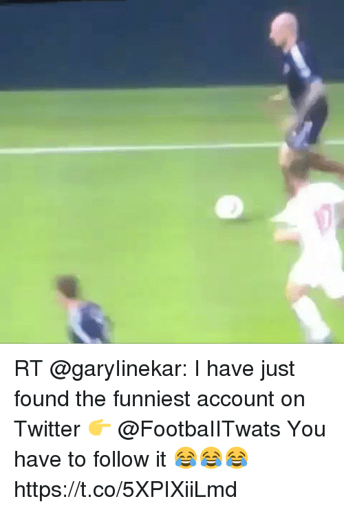 Memes, Twitter, and 🤖: RT @garyIinekar: I have just found the funniest account on Twitter 👉 @FootbaIITwats   You have to follow it 😂😂😂 https://t.co/5XPIXiiLmd