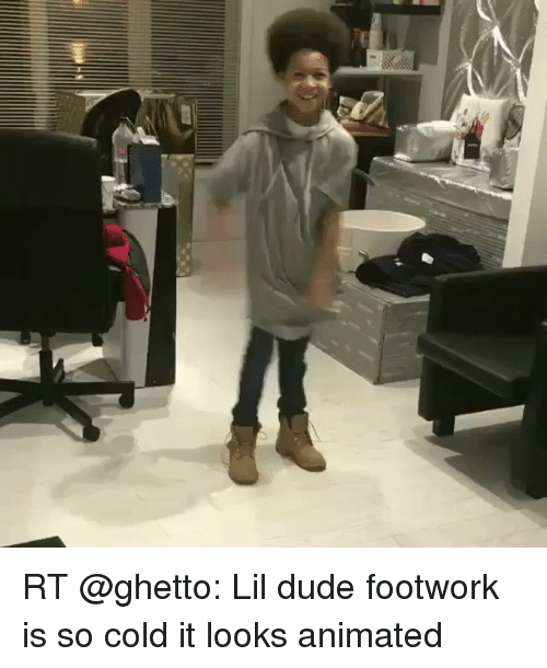 Dude, Ghetto, and Memes: RT @ghetto: Lil dude footwork is so cold it looks animated