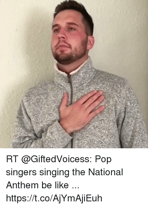 Be Like, Memes, and Pop: RT @GiftedVoicess: Pop singers singing the National Anthem be like ... https://t.co/AjYmAjiEuh