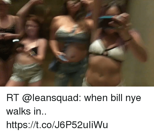 Bill Nye, Memes, and 🤖: RT @Ieansquad: when bill nye walks in.. https://t.co/J6P52uIiWu