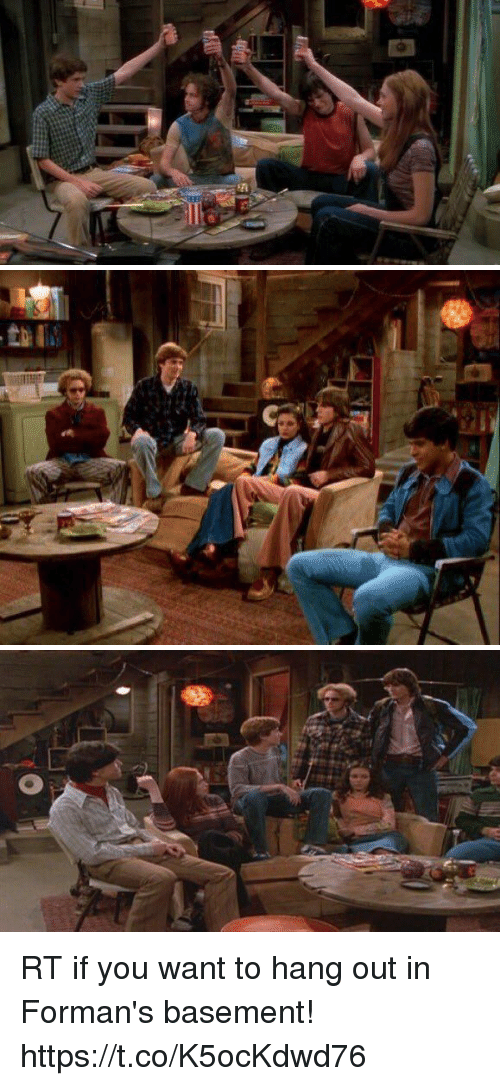 Memes, 🤖, and You: RT if you want to hang out in Forman's basement! https://t.co/K5ocKdwd76
