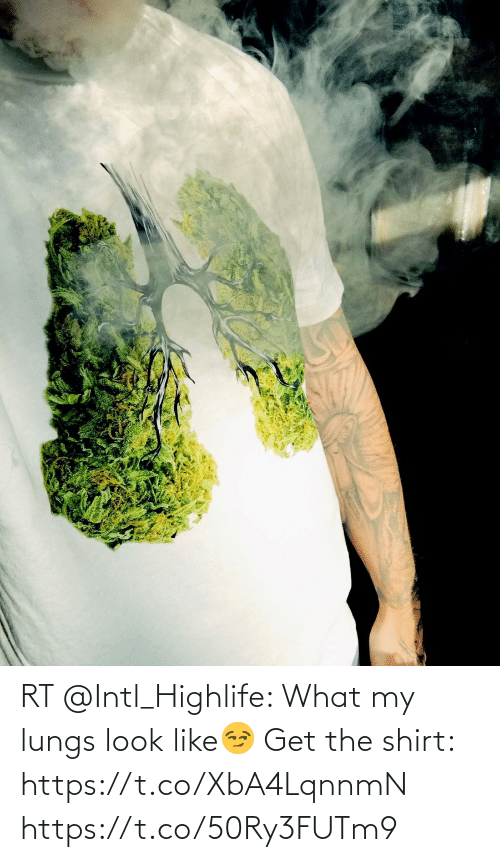 SIZZLE: RT @Intl_Highlife: What my lungs look like😏  Get the shirt: https://t.co/XbA4LqnnmN https://t.co/50Ry3FUTm9