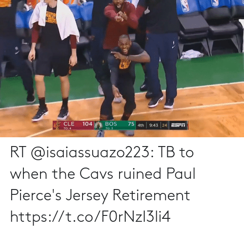 cavs: RT @isaiassuazo223: TB to when the Cavs ruined Paul Pierce's Jersey Retirement https://t.co/F0rNzI3li4