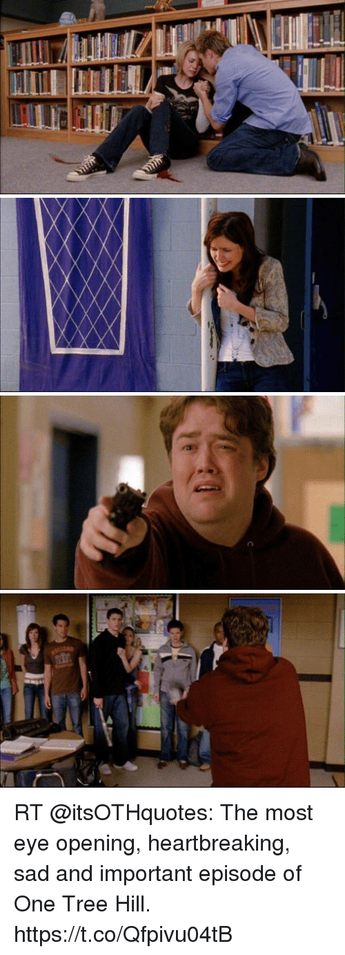 Memes, Tree, and Sad: RT @itsOTHquotes: The most eye opening, heartbreaking, sad and important episode of One Tree Hill. https://t.co/Qfpivu04tB