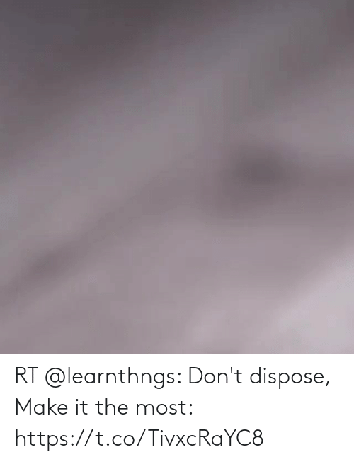 dont: RT @learnthngs: Don't dispose, Make it the most: https://t.co/TivxcRaYC8