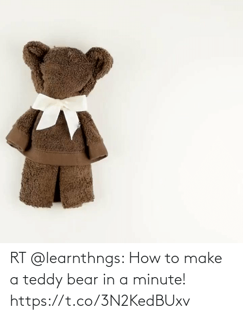 make: RT @learnthngs: How to make a teddy bear in a minute! https://t.co/3N2KedBUxv
