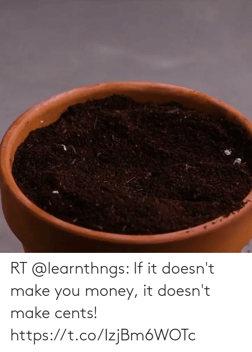 make: RT @learnthngs: If it doesn't make you money, it doesn't make cents! https://t.co/IzjBm6WOTc