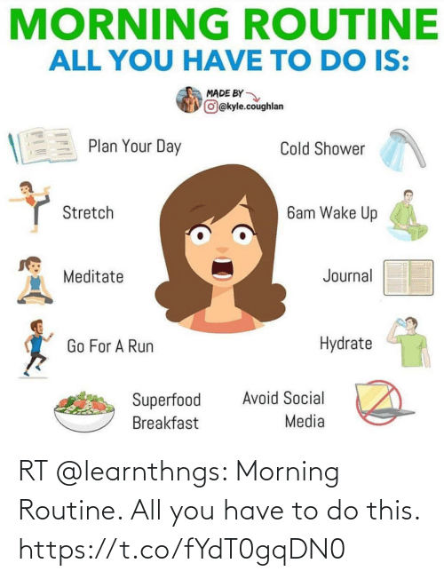 morning routine: RT @learnthngs: Morning Routine. All you have to do this. https://t.co/fYdT0gqDN0