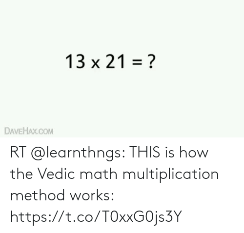 works: RT @learnthngs: THIS is how the Vedic math multiplication method works: https://t.co/T0xxG0js3Y
