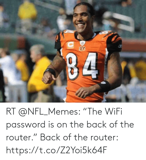 "Memes, Nfl, and Router: RT @NFL_Memes: ""The WiFi password is on the back of the router.""   Back of the router: https://t.co/Z2Yoi5k64F"