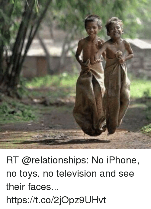Iphone, Relationships, and Television: RT @relationships: No iPhone, no toys, no television and see their faces... https://t.co/2jOpz9UHvt