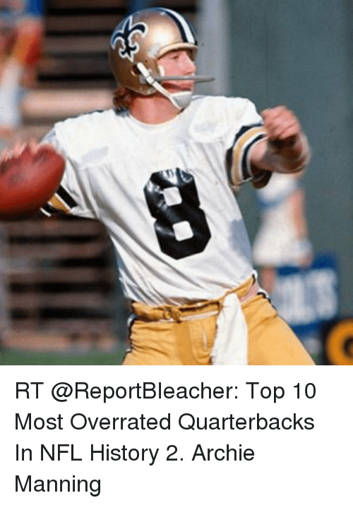 Archie Manning: RT @ReportBIeacher: Top 10 Most Overrated Quarterbacks In NFL History 2. Archie Manning
