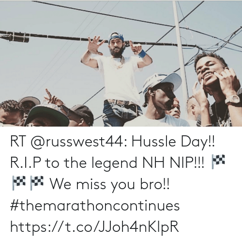 We Miss You: RT @russwest44: Hussle Day!! R.I.P to the legend NH NIP!!! 🏁🏁🏁 We miss you bro!! #themarathoncontinues https://t.co/JJoh4nKlpR