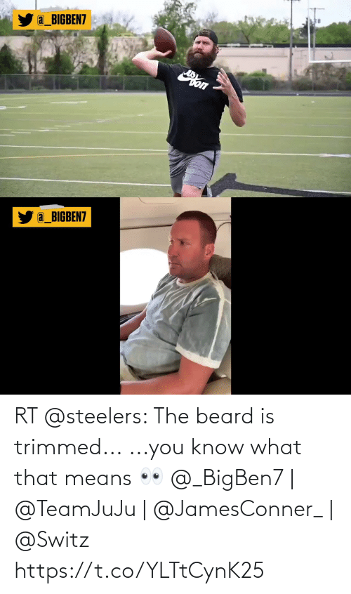 Steelers: RT @steelers: The beard is trimmed...  ...you know what that means 👀  @_BigBen7 | @TeamJuJu | @JamesConner_ | @Switz https://t.co/YLTtCynK25