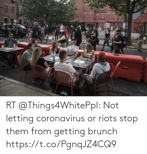 Coronavirus: RT @Things4WhitePpl: Not letting coronavirus or riots stop them from getting brunch https://t.co/PgnqJZ4CQ9