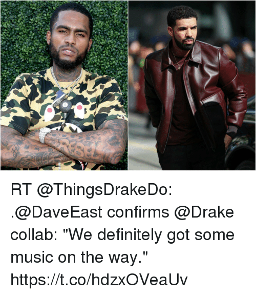 "Draked: RT @ThingsDrakeDo: .@DaveEast confirms @Drake collab: ""We definitely got some music on the way."" https://t.co/hdzxOVeaUv"