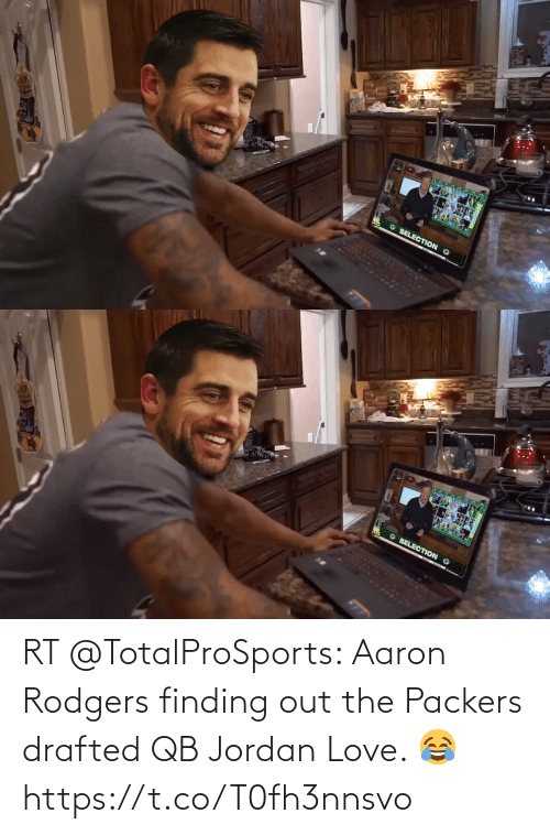 Aaron Rodgers: RT @TotalProSports: Aaron Rodgers finding out the Packers drafted QB Jordan Love. 😂 https://t.co/T0fh3nnsvo