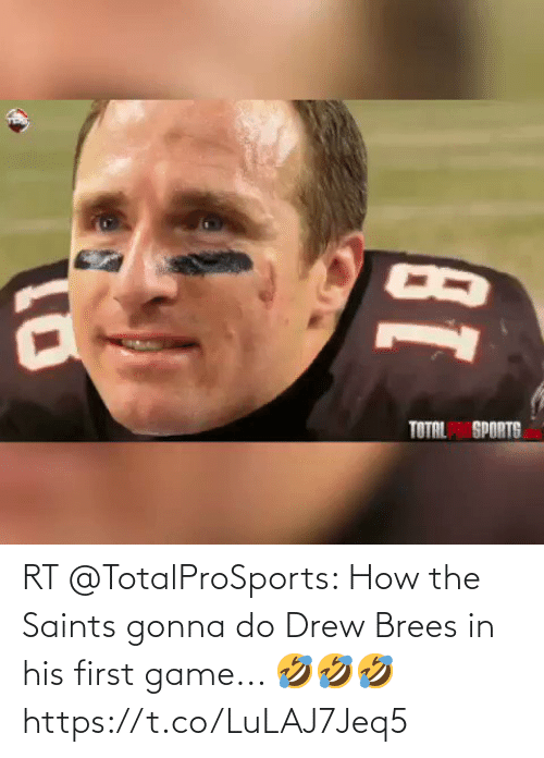 NFL: RT @TotalProSports: How the Saints gonna do Drew Brees in his first game... 🤣🤣🤣 https://t.co/LuLAJ7Jeq5
