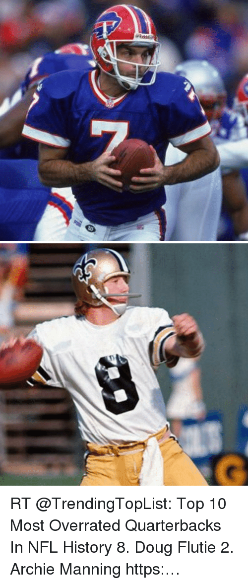 Archie Manning: RT @TrendingTopList: Top 10 Most Overrated Quarterbacks In NFL History 8. Doug Flutie 2. Archie Manning https:…