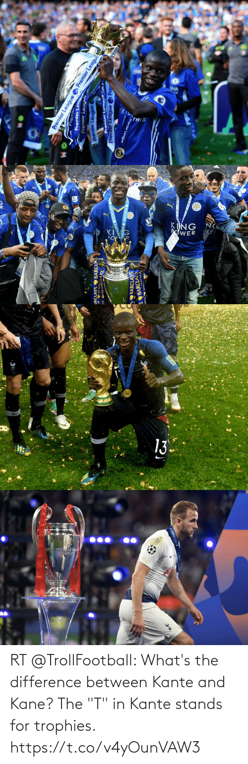 "stands for: RT @TrollFootball: What's the difference between Kante and Kane? The ""T"" in Kante stands for trophies. https://t.co/v4yOunVAW3"