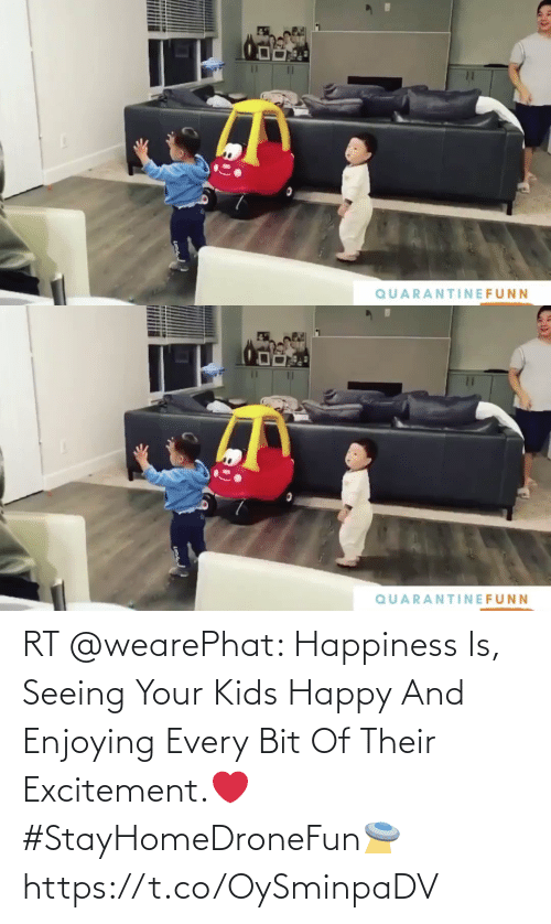 Your: RT @wearePhat: Happiness Is, Seeing Your Kids Happy And Enjoying Every Bit Of Their Excitement.❤️ #StayHomeDroneFun🛸 https://t.co/OySminpaDV