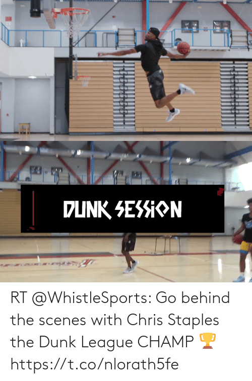 scenes: RT @WhistleSports: Go behind the scenes with Chris Staples the Dunk League CHAMP 🏆 https://t.co/nlorath5fe