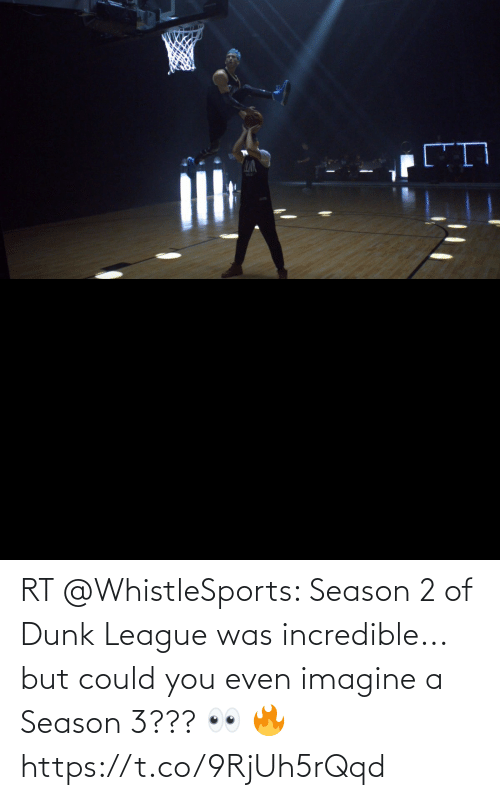 Could: RT @WhistleSports: Season 2 of Dunk League was incredible... but could you even imagine a Season 3??? 👀 🔥 https://t.co/9RjUh5rQqd