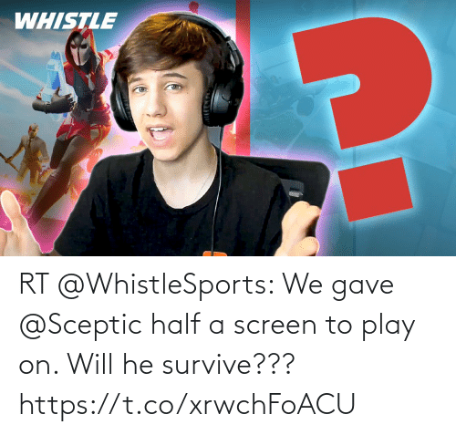 Half: RT @WhistleSports: We gave @Sceptic half a screen to play on.   Will he survive??? https://t.co/xrwchFoACU