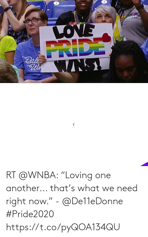 """another: RT @WNBA: """"Loving one another... that's what we need right now."""" - @De11eDonne  #Pride2020 https://t.co/pyQOA134QU"""