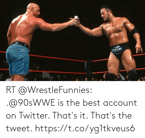 Twitter: RT @WrestIeFunnies: .@90sWWE is the best account on Twitter.   That's it. That's the tweet. https://t.co/yg1tkveus6