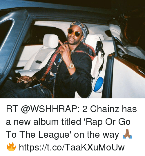 Memes, Rap, and The League: RT @WSHHRAP: 2 Chainz has a new album titled 'Rap Or Go To The League' on the way 🙏🏾🔥 https://t.co/TaaKXuMoUw