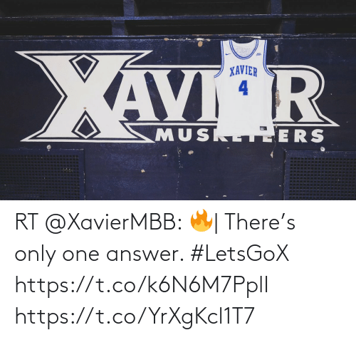 answer: RT @XavierMBB: 🔥  There's only one answer.   #LetsGoX https://t.co/k6N6M7PplI https://t.co/YrXgKcl1T7