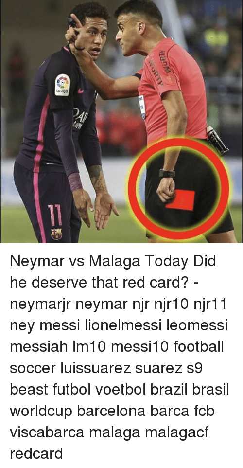 Barcelona, Football, and Memes: RTH  LaLiga Neymar vs Malaga Today Did he deserve that red card? - neymarjr neymar njr njr10 njr11 ney messi lionelmessi leomessi messiah lm10 messi10 football soccer luissuarez suarez s9 beast futbol voetbol brazil brasil worldcup barcelona barca fcb viscabarca malaga malagacf redcard